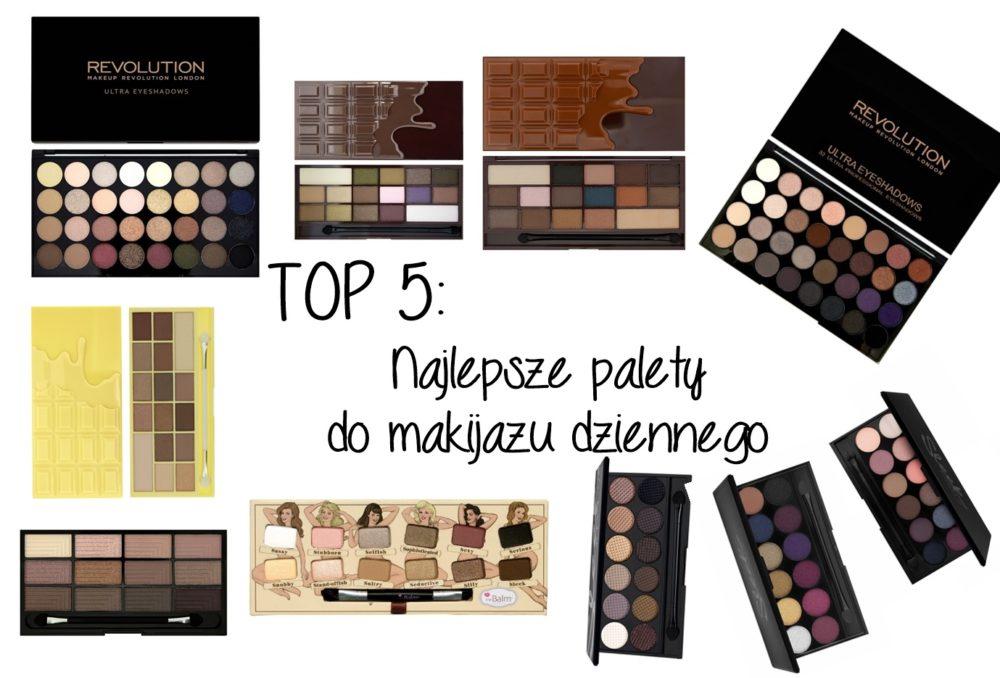 TOP 5 Najlepsze palety do makijażu dziennego