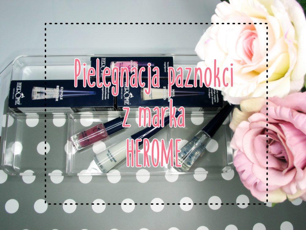 Pielęgnacja paznokci z marką HEROME bodyland.pl beauty blog recenzja review dobra odżywka do paznokci